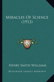 Miracles of Science (1913) Miracles of Science (1913) by Henry Smith Williams