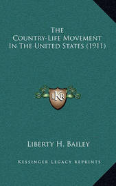 The Country-Life Movement in the United States (1911) by Liberty Hyde Bailey, Jr.