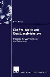 Die Evaluation Von Beratungsleistungen by Berit Ernst