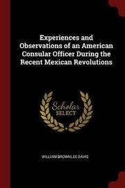 Experiences and Observations of an American Consular Officer During the Recent Mexican Revolutions by William Brownlee Davis image