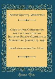 Code of Fair Competition for the Light Sewing Industry Except Garments as Approved on January 23, 1934 by National Recovery Administration image