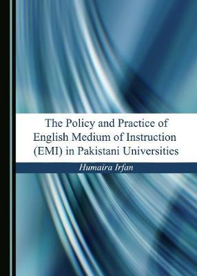The Policy and Practice of English Medium of Instruction (EMI) in Pakistani Universities