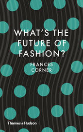 What's the Future of Fashion? by Frances Corner