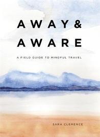 Away & Aware by Sara Clemence