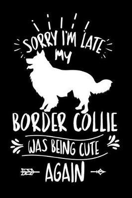 Sorry I'm Late My Border Collie was Being Cute Again by Cute Dog