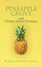 Pineapple Grove and Other Short Stories by Gary Alexander Azerier image