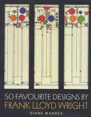 50 Favourite Designs by Frank Lloyd Wright by Diane Maddex