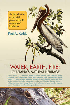 Water, Earth, Fire: Louisiana's Natural Heritage by Paul Keddy (Southeastern Louisiana University)