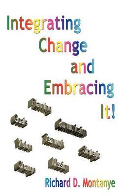 Integrating Change and Embracing it! by Richard D. Montanye