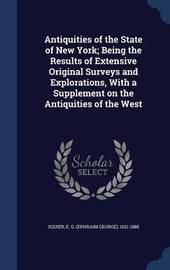 Antiquities of the State of New York; Being the Results of Extensive Original Surveys and Explorations, with a Supplement on the Antiquities of the West by E G 1821-1888 Squier