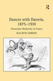 Dances with Darwin, 1875-1910 by Rae Beth Gordon