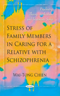 Stress of Family Members in Caring for a Relative with Schizophrenia by Wai-Tong Chien