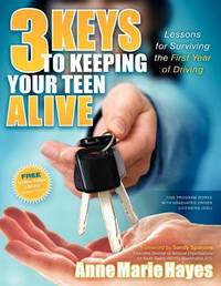 3 Keys to Keeping Your Teen Alive by Anne Marie Hayes