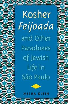 Kosher Feijoada and Other Paradoxes of Jewish Life in Sao Paulo by Misha Klein
