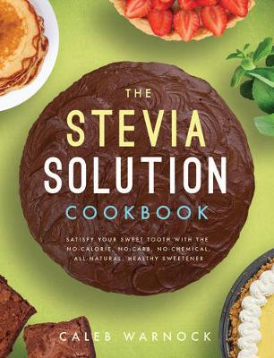 The Stevia Solution Cookbook by Caleb Warnock image