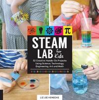 STEAM Lab for Kids by Liz Lee Heinecke