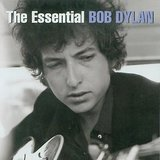 The Essential Bob Dylan by Bob Dylan