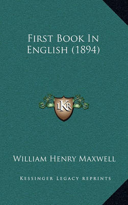 First Book in English (1894) by William Henry Maxwell image