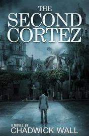 The Second Cortez by Chadwick Wall