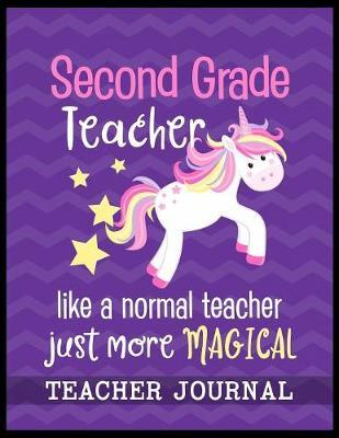 Second Grade Teacher like a normal teacher just more Magical Teacher Journal by Christina Romero image
