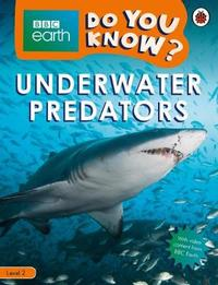 Underwater Predators - BBC Earth Do You Know...? Level 2 by Ladybird