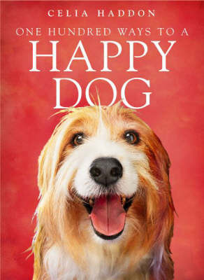 One Hundred Ways to a Happy Dog by Celia Haddon image