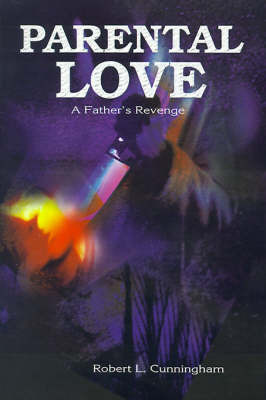 Parental Love: A Father's Revenge by Robert , L. Cunningham image