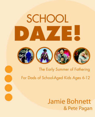 School Daze!: For Dads of School-Age Kids Ages 6-12 by Jamie Bohnett image