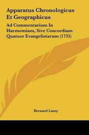 Apparatus Chronologicus Et Geographicus: Ad Commentarium in Harmomiam, Sive Concordiam Quatuor Evangelistarum (1735) by Bernard Lamy