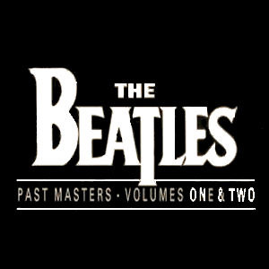 Past Masters: Volumes 1 and 2 (2009 Remastered) by The Beatles