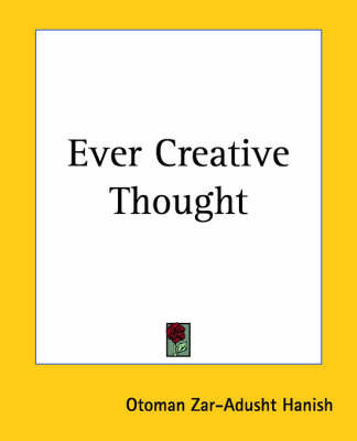 Ever Creative Thought by Otoman Zar-Adusht Ha'nish