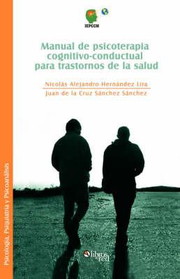 Manual De Psicoterapia Cognitivo-conductual Para Trastornos De La Salud by Nicolas Alejandro Hernandez Lira