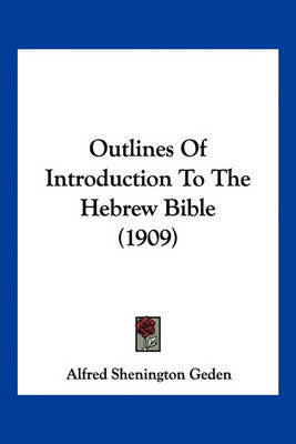Outlines of Introduction to the Hebrew Bible (1909) by Alfred Shenington Geden
