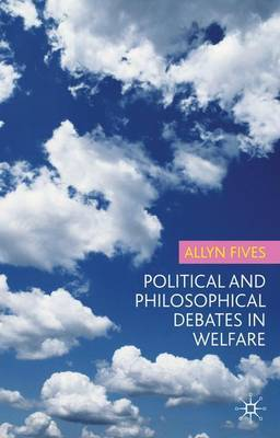 Political and Philosophical Debates in Welfare by A. Fives