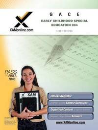 GACE Early Childhood Special Education 004 Teacher Certification Exam by Sharon A Wynne