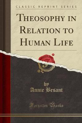 Theosophy in Relation to Human Life (Classic Reprint) by Annie Besant