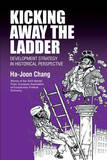 Kicking Away the Ladder: Policies and Institutions for Economic Development in Historical Perspective by Ha-Joon Chang