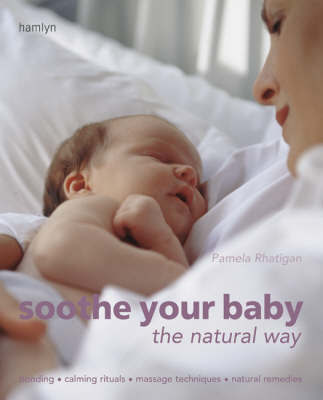 Soothe Your Baby the Natural Way by Pamela Rhatigan image