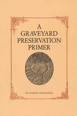 A Graveyard Preservation Primer by Lynette Strangstad image