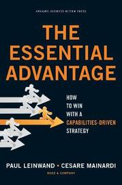 Essential Advantage: How to Win with a Capabilities-Driven Strategy by Paul Leinwand