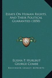 Essays on Human Rights, and Their Political Guaranties (1850) by Elisha P Hurlbut