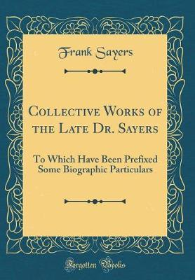 Collective Works of the Late Dr. Sayers by Frank Sayers