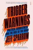 Trigger Warnings: political correctness and the rise of the right by Jeff Sparrow