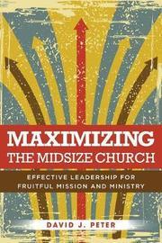 Maximizing the Midsize Church by David J Peter