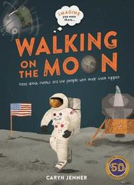Imagine you were there... Walking on the Moon by Caryn Jenner