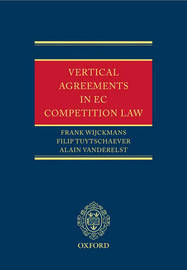 Vertical Agreements in EC Competition Law by Partner Frank Wijckmans (Partner, Contrast European and Business Law Contrast, Brussels Contrast, Brussels Contrast, Brussels Partner, Contrast Europe