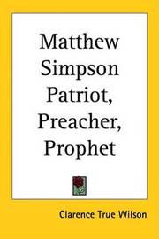 Matthew Simpson Patriot, Preacher, Prophet by Clarence True Wilson image
