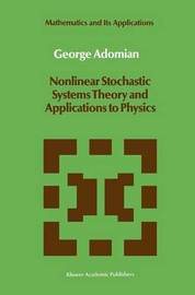 Nonlinear Stochastic Systems Theory and Applications to Physics by George Adomian