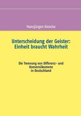 Unterscheidung Der Geister: Einheit Braucht Wahrheit by Hansjurgen Knoche