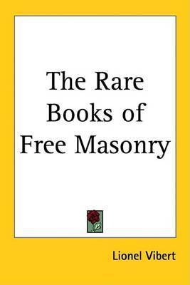 The Rare Books of Free Masonry by Lionel Vibert
